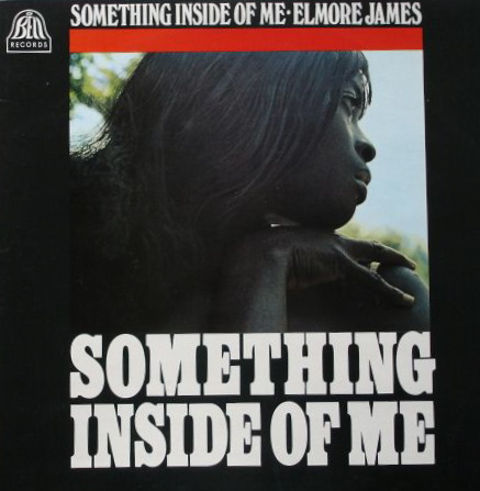 Elmore James... Something Inside of me