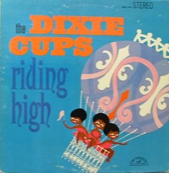 Dixie Cups...Riding High