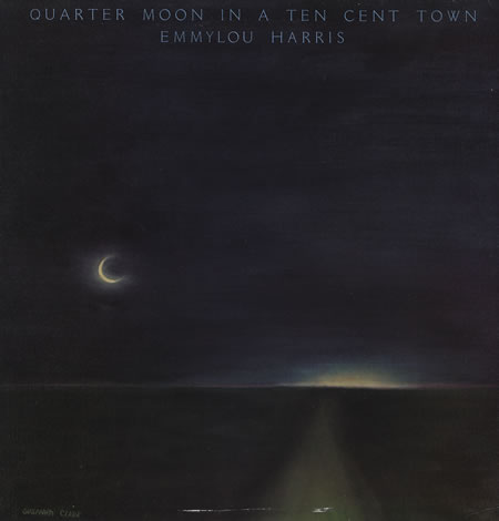 Emmylou Harris...Quarter Moon in a Ten Cent Town - Click Image to Close