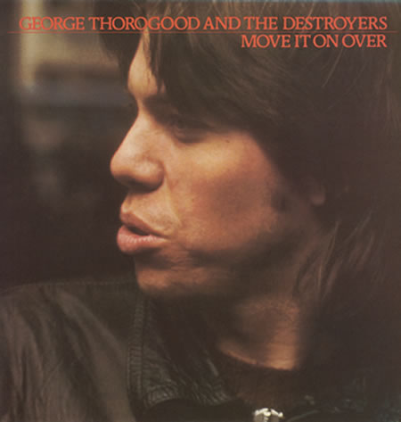 George Thorogood & The Destoyers...Move It On Over