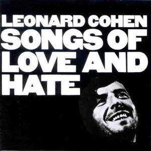 Leonard Cohen...Songs of Love & Hate