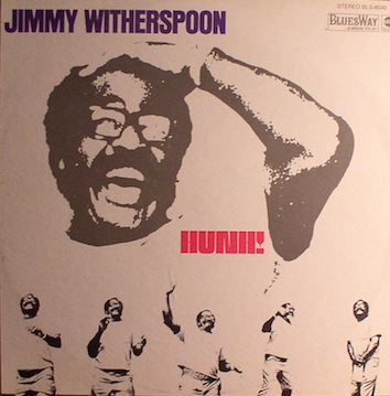 Jimmy Witherspoon... Hunh!