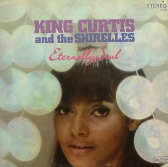 King Curtis...Eternally Soul [with the Shirelles]