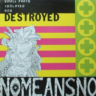 Nomeansno...Small Parts Isolated & Destroyed