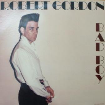 Robert Gordon... Bad Boy